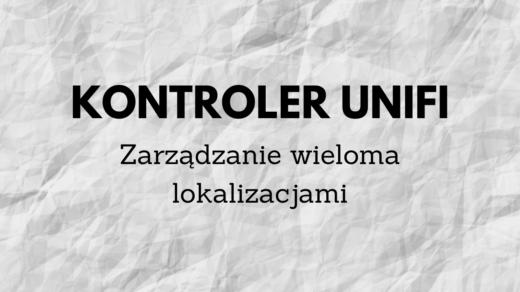 Kontroler UniFi - zarządzanie wieloma lokalizacjami